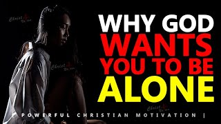 WHY GOD WANTS YOU TO BE ALONE | Powerful Motivational & Inspirational Video