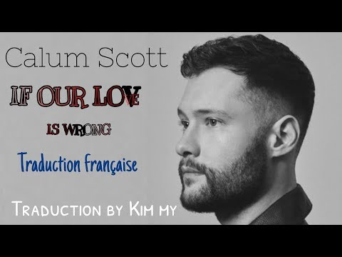 Calum Scott - If Our Love Is Wrong (Traduction française)