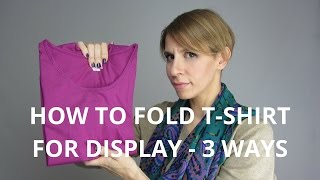 How to fold a T-shirt for display - 3 ways