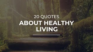 Learn 20 first-rate quotes about healthy living carefully gathered by daily experts. this video contains quotations such famous people and characte...