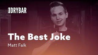 The Best Joke In The Entire World Matt Falk