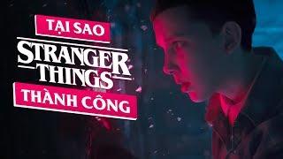 Stranger Things - ĐIỀU GÌ LÀM NÊN THÀNH CÔNG?