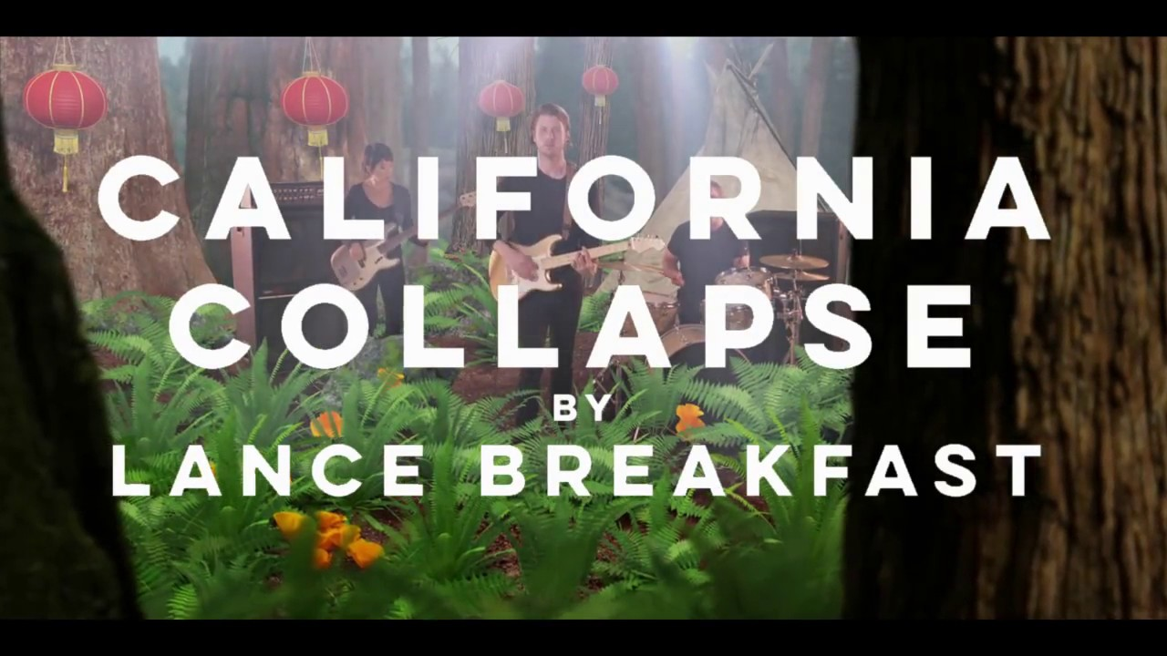 CALIFORNIA COLLAPSE by Lance Breakfast   *** MUSIC VIDEO ***