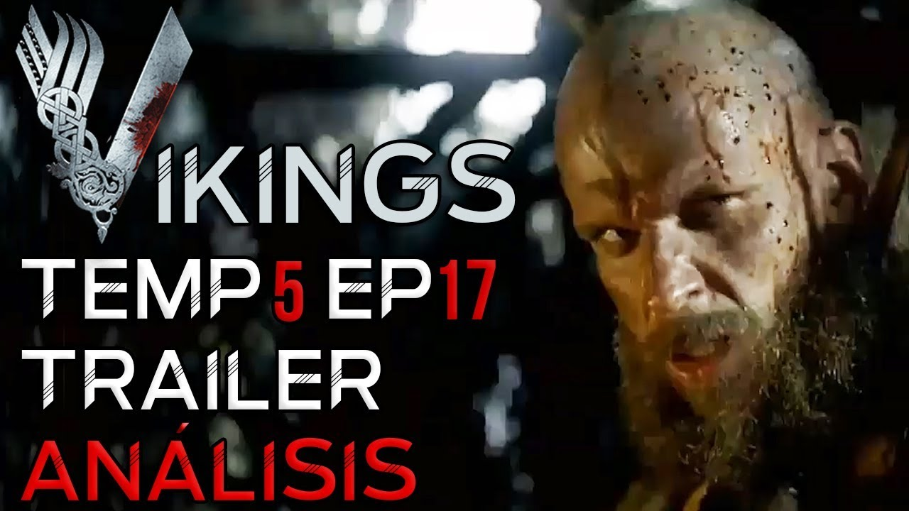 Analisis Vikings Trailer Temp 5 Episodio 17 La Cosa Más Terrible Análisis Y Predicciones Youtube