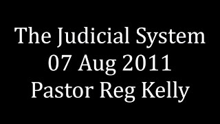 The Judicial System 07 Aug 2011 Pastor Reg Kelly