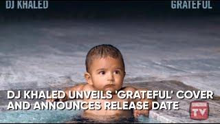 dj khaled unveils grateful cover release date source news flash