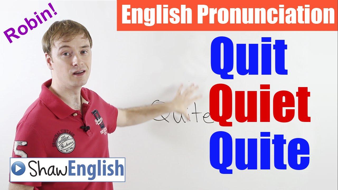 English Pronunciation: Quit, Quiet, Quite