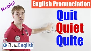 English Pronunciation: Quit, Quiet, Quite