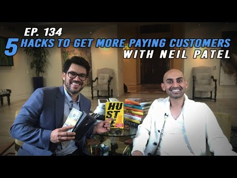 5 Hacks To Get More Paying Customers, with Forbes Top 10 Marketer Neil Patel