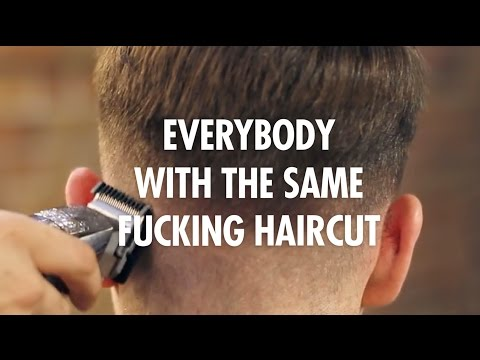 Everybody with the Same Fucking Haircut