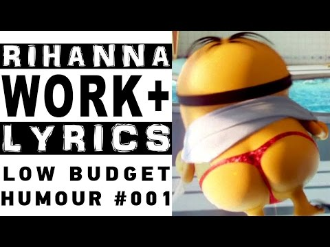 Rihanna ft. Drake - Work (Lyrics) Performed By The Minions - Low Budget Humour #001