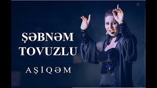 Смотреть клип Şəbnəm Tovuzlu - Aşıqəm