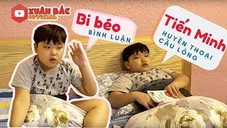 Tiến Minh, chú đừng buồn khi nghe Bi béo bình luận về chú huyền thoại cầu lông số một Việt Nam.
