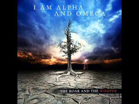 I Am Alpha And Omega - The Roar And The Whisper