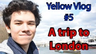 Yellow Vlog #5 - A trip to London