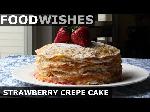 Strawberry Crepe Cake - Food Wishes
