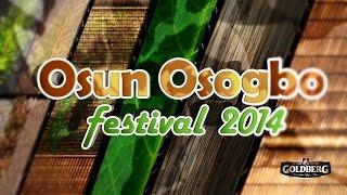 OSUN OSOGBO FESTIVAL 2014 POWERED BY GOLDBERG