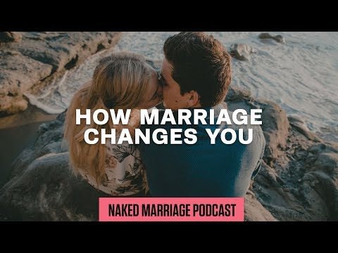 How Marriage Changes You | The Naked Marriage Podcast | Episode 007