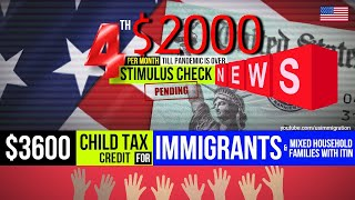 $2000 Monthly (4th Stimulus) check? $3600 Child Tax credits - US Immigrants & Mixed status household