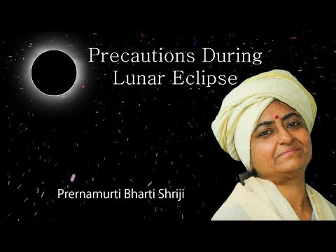 Precautions during Lunar Eclipse - Prernamurti Bharti Shriji
