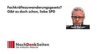 Fachkräftezuwanderungsgesetz? Gibt es doch schon, liebe SPD   Jens Berger   NachDenkSeiten-Podcast