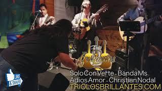 Solo Con Verte - Banda Ms & Adios Amor - Christian Nodal - Trio Los Brillantes Usa