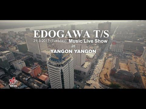 EDOGAWA T/S - Music Live Show ( 21 - 3 - 2017 ) in YANGON YANGON