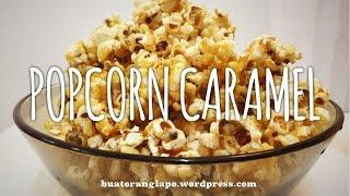 Cara membuat POPCORN CARAMEL yang mudah dan sedap | How to make CARAMEL POPCORN