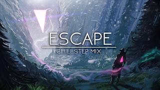 escape epic chillstep mix 2017