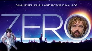 Zero |  Unofficial Trailer | Shahrukh Khan Ft. Peter Dinklage