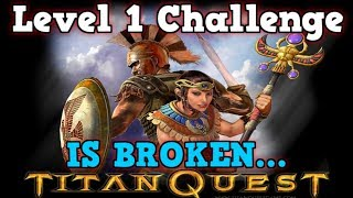 Titan Quest Is A PERFECTLY BALANCED RPG GAME with NO EXPLOITS - Level 1 Challenge Is Broken