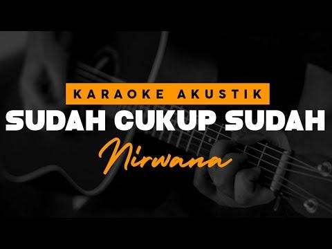 Sudah Cukup Sudah - Nirwana ( Karaoke Akustik )