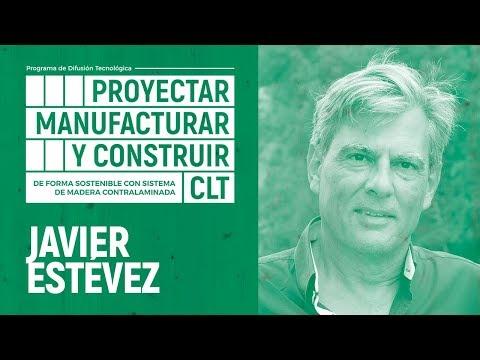 PROYECTAR, MANUFACTURAR Y CONSTRUIR EN CLT   06 - JAVIER ESTÉVEZ