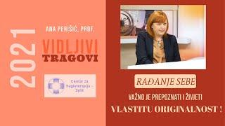 Rađanje sebe: Važno je prepoznati i živjeti vlastitu originalnost! (Ana Perišić, prof)