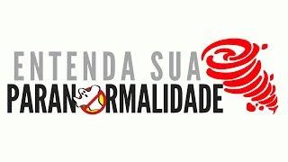 Estréia da Série ENTENDA SUA PARANORMALIDADE do Caça Fantasmas Brasil