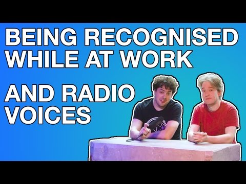 Being Recognised While At Work, And Radio Voices