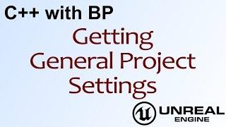 C++ مع BP #5 - الحصول على إعدادات المشروع في محرك غير واقعي 4 ( UE4 )