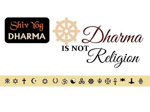 SHIV YOG DHARMA: Dharma Is Not Religion
