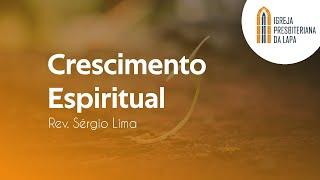 Crescimento Espiritual - Rev. Sérgio Lima
