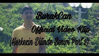 BurakCan-(Dinle Şimdi Sen Beni) Part 2 [Official Video Klip]-2017