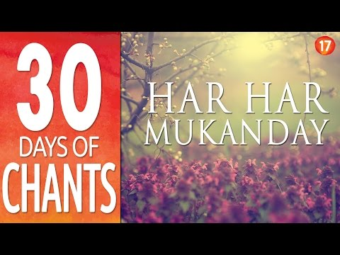 Day 17 ~ HAR HAR MUKANDAY ~ Mantra to Break Free ~ 30 Days of Chants