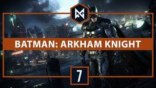 [TWITCH VOD] - Batman: Arkham Knight - Part 7 - [BLIND PLAYTHROUGH]
