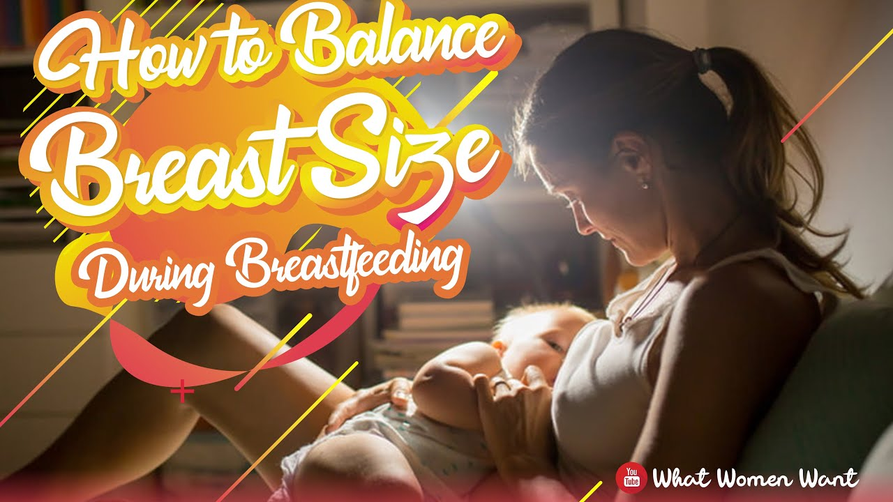 How to Balance Breast Size During Breastfeeding