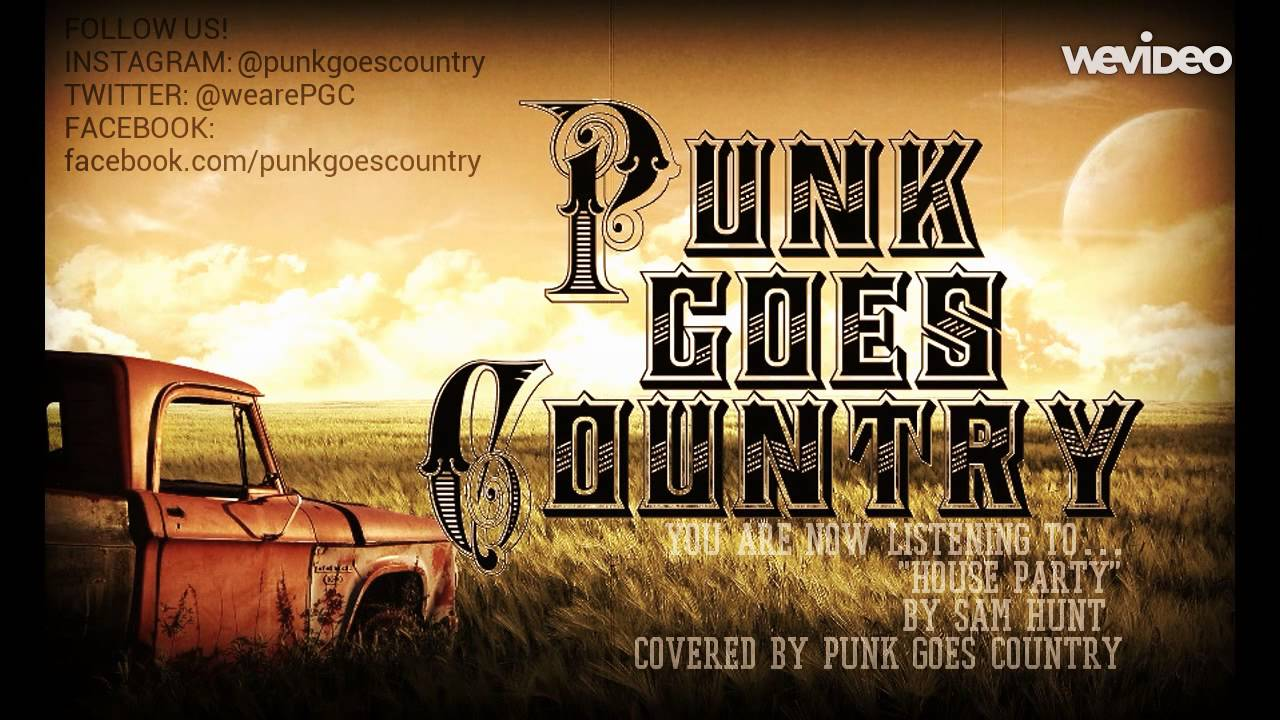 Sam hunt house party cover song by punk goes country for Classic house party songs