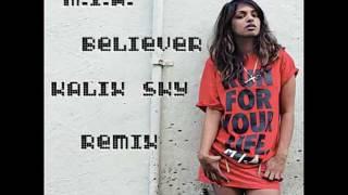 M.I.A. believer ft Blaqsstarr (Kalix Sky Remix) FREE 320kpbs download