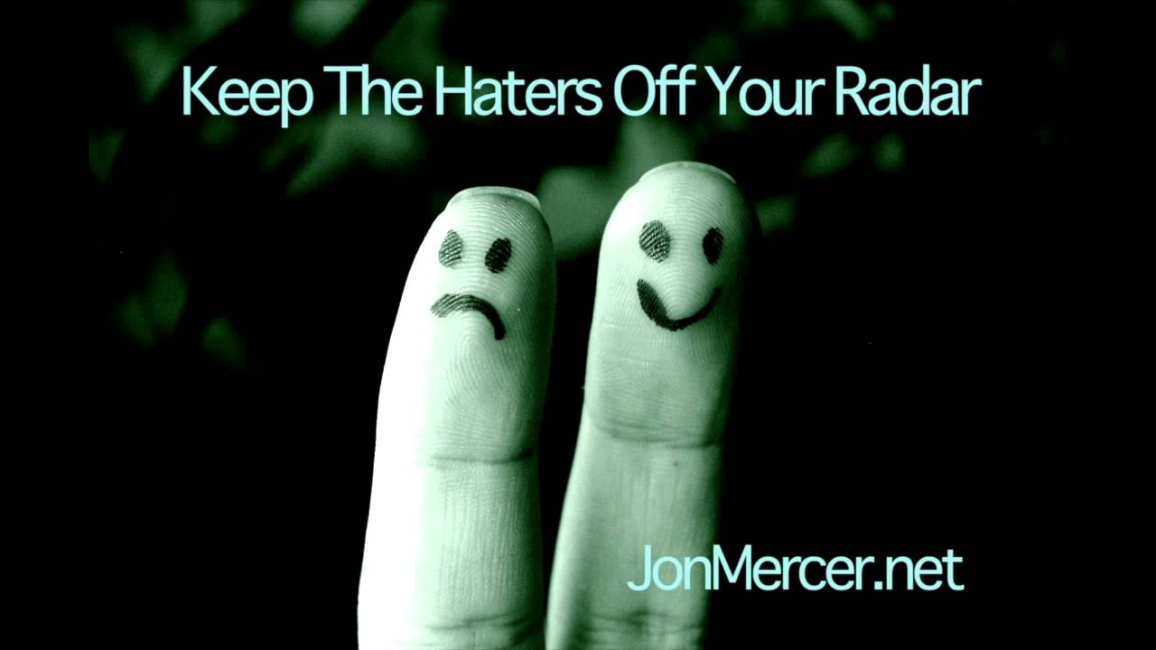 Keep the Haters Off Your Radar
