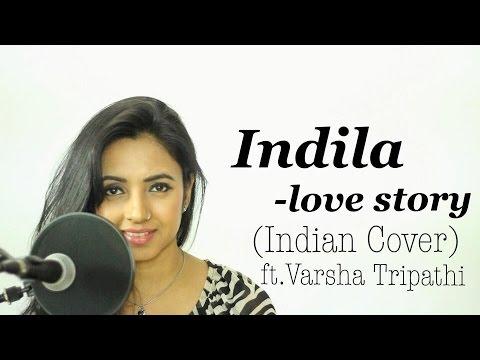 Indila -  Love Story (Indian Cover Ft. Varsha Tripathi)