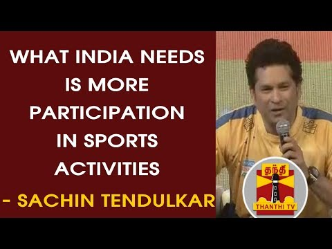 What India needs is more participation in sporting activities -  Sachin Tendulkar