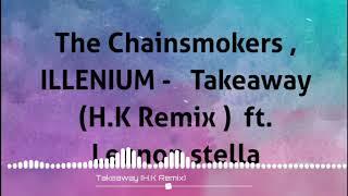 The Chainsmokers , ILLENIUM - Takeaway (HKmusics Remix) ft.Lennon stella