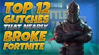 TOP 12 GLITCHES THAT nearly BROKE FORTNITE!!!!!!!! (FORTNITE BATTLE ROYALE)